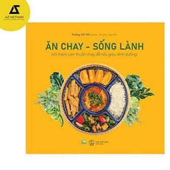 Sách - Ăn Chay – Sống Lành (40 Mâm Cơm Thuần Chay...